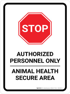 STOP: Authorized Personnel Only - Animal Health Secure Area Portrait - Wall Sign