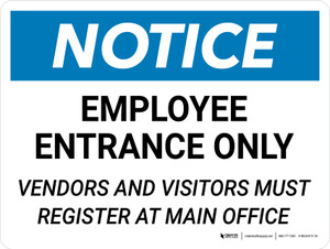 Notice: Employee Entrace Only - Vendors and Visitors Must Register at Main Office Landscape - Wall Sign