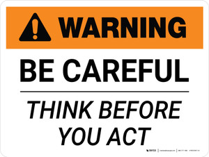 Warning: Be Careful Think Before You Act Landscape - Wall Sign