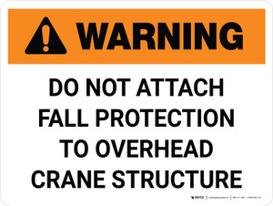 Warning: Do Not Attach Fall Protection to Crane Structure Landscape - Wall Sign