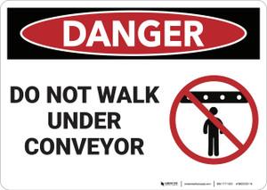 Danger: Do Not Walk Under Conveyor - Wall Sign