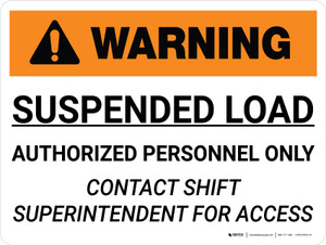 Warning: Suspended Load Authorized Personnel Only Contact Shift Superintendent Landscape - Wall Sign