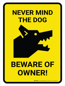 Never Mind The Dog Beware Of Owner Yellow Portrait - Wall Sign