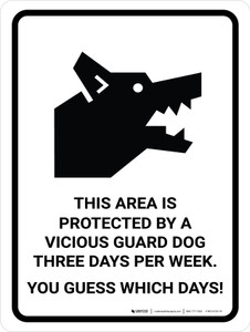 This Area Protected By A Vicious Dog Three Times Per Week, Guess Which Days! Portrait - Wall Sign