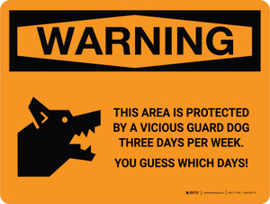 Warning: This Area is Protected By A Vicious Dog Three Times Per Week Landscape - Wall Sign