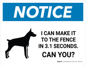Notice: I Can Make It To The Fence in 3.1 Seconds. Can You? Landscape - Wall Sign
