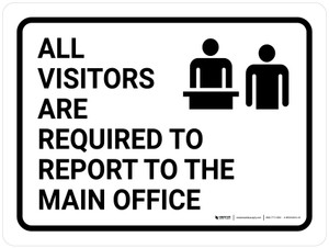 All Visitors Are Required To Report To Main Office Landscape with Icon - Wall Sign
