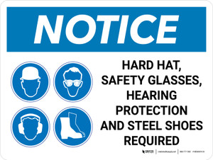 Notice: Hard Hat Safety Glasses Hearing Protection Steel Toe Shoes Required Landscape with Icon - Wall Sign
