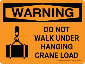 Warning: Do Not Walk Under Hanging Crane Load Landscape OSHA With Icon - Wall Sign