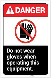 Danger: Do Not Wear Gloves When Operating Equipment ANSI Portrait - Label