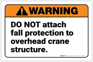 Warning: Do Not Attach Fall Protection to Overhead Crane Structure ANSI Landscape - Label