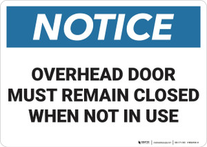 Notice: Overhead Door Remain Closed   - Wall Sign