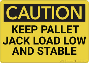 Caution: Keep Pallet Jack Load Low And Stable - Wall Sign