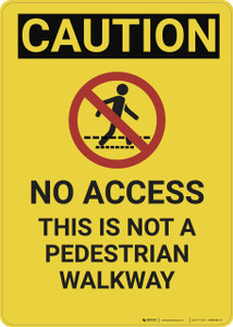 Caution: No Access Not a Pedestrian Walkway - Wall Sign