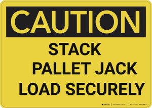 Caution: Stack Pallet Jack Load Securely - Wall Sign