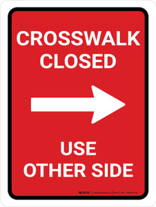 Crosswalk Closed Use Other Side Right Arrow (Red) Portrait - Wall Sign