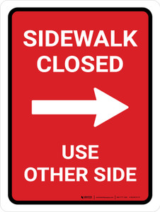Sidewalk Closed Use Other Side Right Arrow (Red) Portrait - Wall Sign
