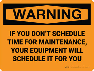 Warning: If You Don't Schedule Maintenance, Your Equipment Will Schedule It For You - Wall Sign