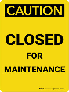 Caution: Closed For Maintenance Portrait - Wall Sign