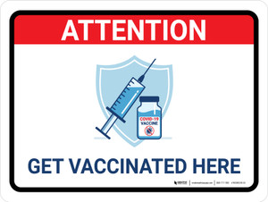 Attention: Get Vaccinated Here Landscape - Wall Sign