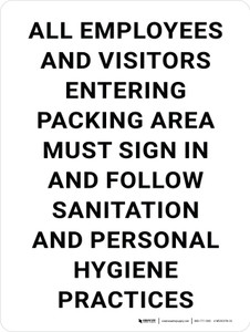 Employees and Visitors Entering Packing Area Must Sign in - Follow Sanitation/Personal Hygiene Practices Portrait - Wall Sign