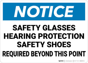Notice: Safety Glasses Hearing Protection Shoes Required - Wall Sign