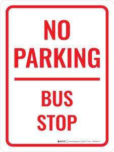 No Parking Bus Stop Portrait - Wall Sign