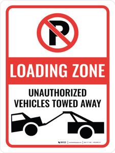 No Parking Loading Zone Unauthorized Vehicles Portrait - Wall Sign