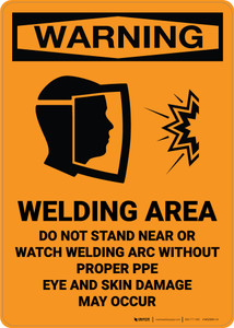Warning: Welding Area Do Not Stand Near Arc Wear PPE - Wall Sign