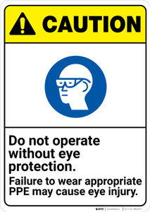 Caution: Do Not Operate Without Eye Protection Wear PPE ANSI - Wall Sign