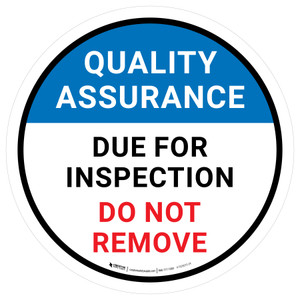 Quality Assurance: Due For Inspection Do Not Remove Circular - Floor Sign