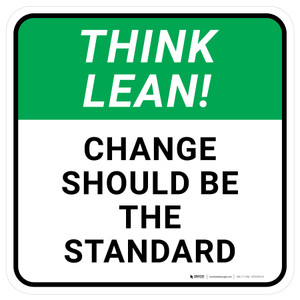 Think Lean: Change Should Be The Standard Square - Floor Sign