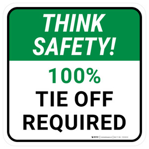 Think Safety: 100% Tie Off Required Square - Floor Sign