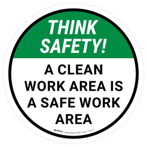 Think Safety: A Clean Work Area Is A Safe Work Area Round - Floor Sign