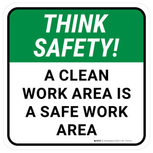 Think Safety: A Clean Work Area Is A Safe Work Area Square - Floor Sign