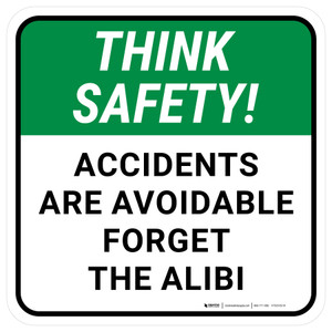 Think Safety: Accidents Are Avoidable Forget The Alibi Square - Floor Sign