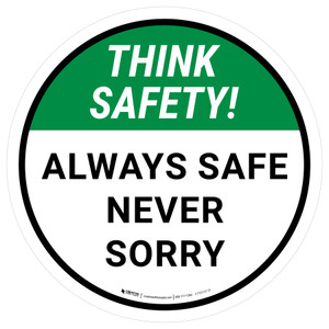 Think Safety: Always Safe Not Sorry Round - Floor Sign