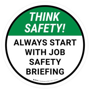 Think Safety: Always Start With Job Safety Briefing Round - Floor Sign