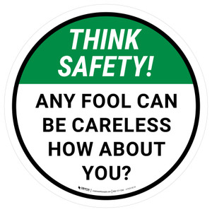 Think Safety: Any Fool Can Be Careless How About You Round - Floor Sign