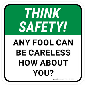 Think Safety: Any Fool Can Be Careless How About You Square - Floor Sign