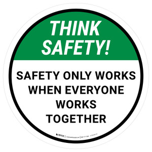 Think Safety: Safety Only Works When Everyone Works Together Round - Floor Sign