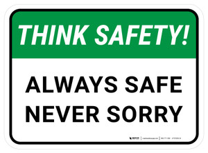 Think Safety: Always Safe Not Sorry Rectangular - Floor Sign