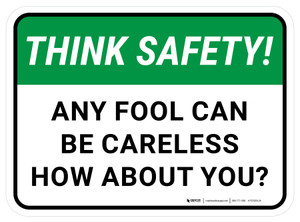 Think Safety: Any Fool Can Be Careless How About You Rectangular - Floor Sign