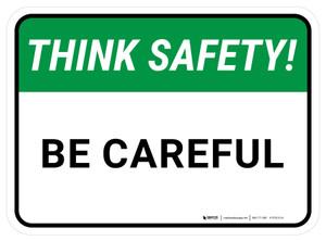 Think Safety: Be Careful Rectangular - Floor Sign