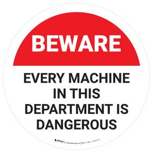 Beware: Every Machine In This Department Is Dangerous Round - Floor Sign