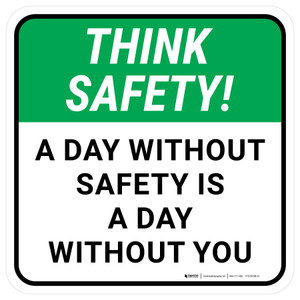 Think Safety: A Day Without Safety Is A Day Without You Square - Floor Sign
