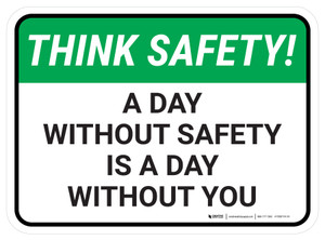 Think Safety: A Day Without Safety is a Day Without You Rectangle - Floor Sign