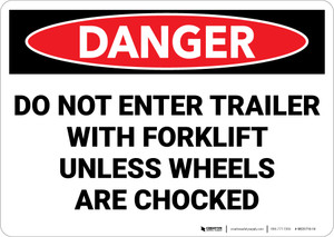 Danger: Do Not Enter Trailer with Forklift Unless Wheels are Chocked - Wall Sign