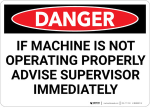 Danger: If Machine is Not Operating Properly Advise Supervisor - Wall Sign
