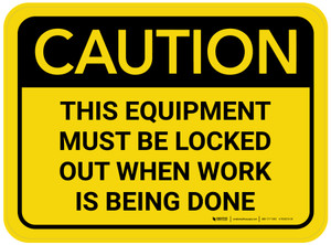 Caution: This Equipment Must Be Locked Out When Work Is Being Done Rectangular - Floor Sign